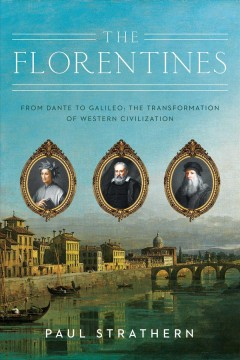 The Florentines : from Dante to Galileo : the transformation of Western civilization / Paul Strathern.