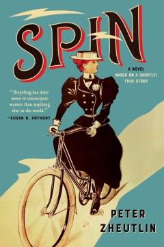 Spin : A Novel Based on a Mostly True Story