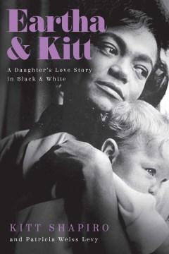 Eartha & Kitt : A Daughter's Love Story in Black & White