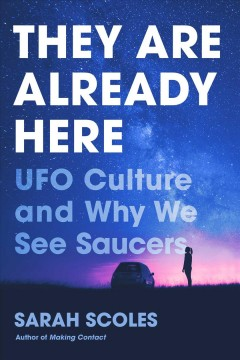 They Are Already Here : Ufo Culture and Why We See Saucers