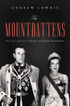 The Mountbattens : The Lives and Loves of Dickie and Edwina Mountbatten