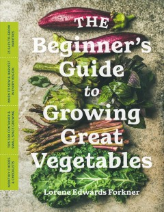 The beginner's guide to growing great vegetables Lorene Edwards Forkner