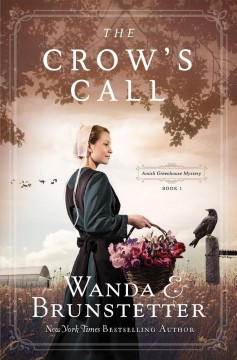 The crow's call Amish Greehouse Mystery--book 1 / Wanda E. Brunstetter.