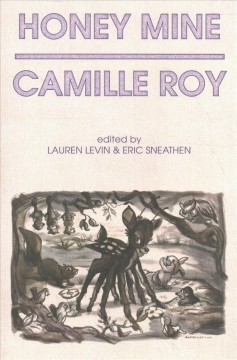 Honey mine : collected stories / Camille Roy ; edited by Lauren Levin and Eric Sneathen.
