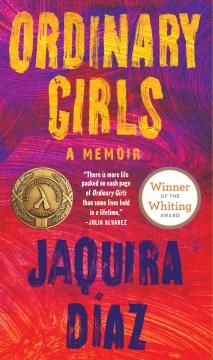Ordinary Girls : A Memoir D?az, Jaquira.