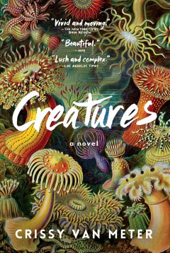 Creatures a novel / by Crissy Van Meter.