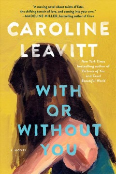 With or without you Caroline Leavitt.