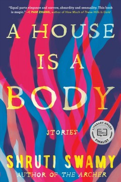 A house is a body : stories Shruti Swamy.