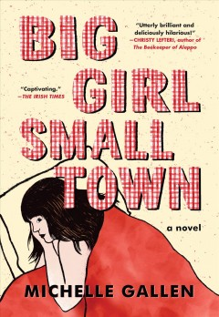 Big girl, small town : a novel / Michelle Gallen.