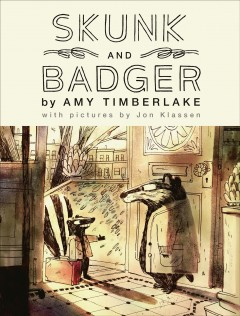 Skunk and Badger by Amy Timberlake ; with pictures by Jon Klassen.