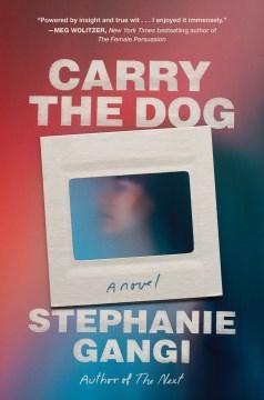 Carry the dog : a novel
