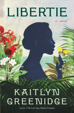 Libertie a novel / by Kaitlyn Greenidge.