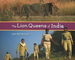 The lion queens of India / Jan Reynolds.