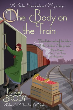 The body on the train : a Kate Shackleton mystery / Frances Brody.