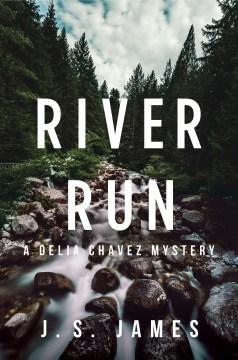 River run : a Delia Chavez mystery / J.S. James.