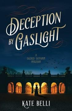 Deception by Gaslight : A Gilded Gotham Mystery