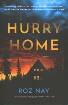 Hurry home : a novel Roz Nay.