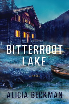Bitterroot lake A Novel / Alicia Beckman
