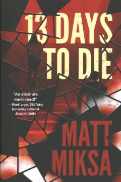 13 Days to Die : A Novel