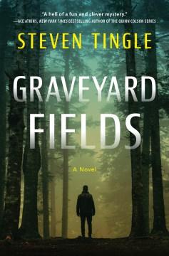 Graveyard fields : a novel / Steven Tingle.