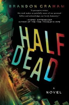 Half dead : a novel / Brandon Graham.
