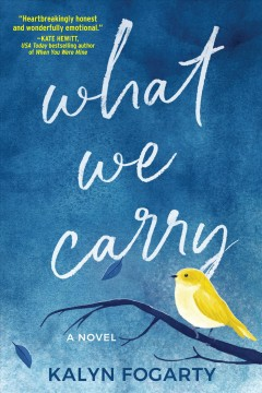 What we carry : a novel Kalyn Fogarty.