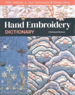 Hand embroidery dictionary : 500+ stitches, tips, techniques & design ideas