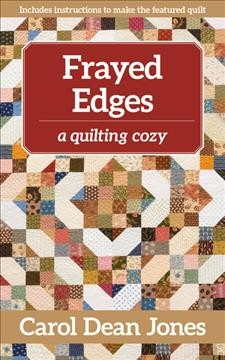 Frayed edges : a quilting cozy