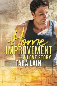 Home improvement : a love story Tara Lain.