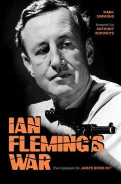Ian Fleming's war : the inspiration for James Bond 007