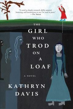 The girl who trod on a loaf / Kathryn Davis.