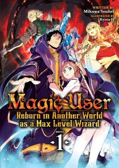 Magic User - Reborn in Another World As a Max Level Wizard 1