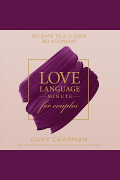 Love language minute for couples : 100 days to a closer relationship [electronic resource] / Gary Chapman.