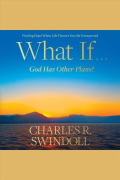 What if...God has other plans? : finding hope when life throws you the unexpected [electronic resource] / Charles R. Swindoll.