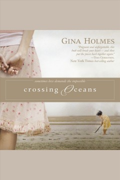 Crossing oceans [electronic resource] / Gina Holmes.