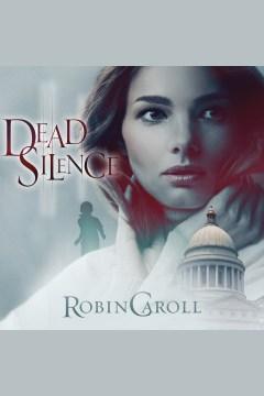 Dead silence [electronic resource] / Robin Caroll.