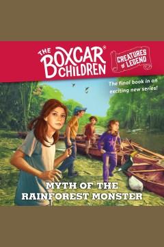 Myth of the rain forest monster [electronic resource] / Gertrude Chandler Warner.