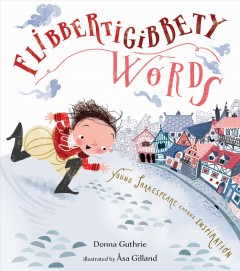 Flibbertigibbety Words : Young Shakespeare Chases Inspiration