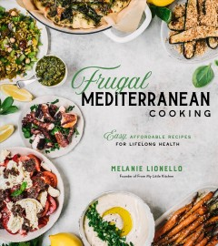 Frugal Mediterranean cooking : easy, affordable recipes for lifelong health / Melanie Lionello.