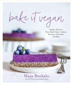 Bake it vegan : simple, delicious plant-based cakes, cookies, brownies, chocolates and more / Maja Brekalo, founder of Delicious & Healthy by Maya.