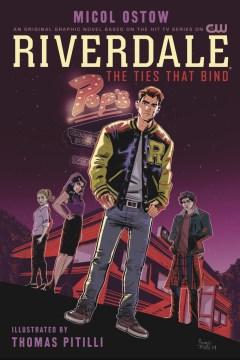 Riverdale: the ties that bind. Volume 1 Micol Ostow.