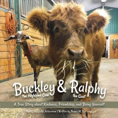 Buckley the Highland Cow and Ralphy the Goat : A True Story About Kindness, Friendship, and Being Yourself