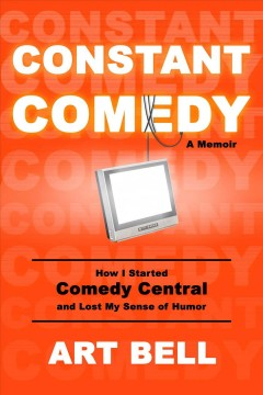 Constant Comedy : How I Started Comedy Central and Lost My Sense of Humor