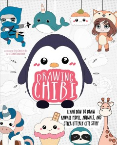 Drawing chibi : learn how to draw kawaii people, animals, and other utterly cute stuff / illustrations by Tessa Creative Art ; text by Kierra Sondereker.