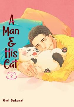 A man & his cat. Volume 2 / story and art Umi Sakurai ; translation Taylor Engel ; lettering Lys Blakeslee.