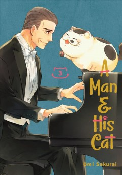 A man & his cat. Volume 3 / story and art by Umi Sakurai ; translation, Taylor Engel ; lettering, Lys Blakeslee.