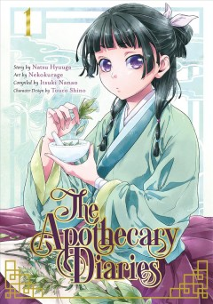 The apothecary diaries. Volume 1 / story by Natsu Hyuuga ; art by  Nekokurage ; compiled by Itsuki Nanao ; character design by Touco Shino