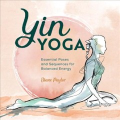Yin Yoga : Essential Poses and Sequences for Balanced Energy