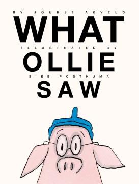 What Ollie saw / by Joukje Akveld ; illustrated by Sieb Posthuma ; translated by Bill Nagelkerke.