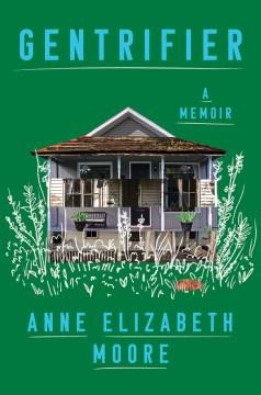 Gentrifier : A Memoir